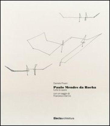 Paulo Mendes da Rocha. Tutte le opere - Daniele Pisani | Thecosgala.com
