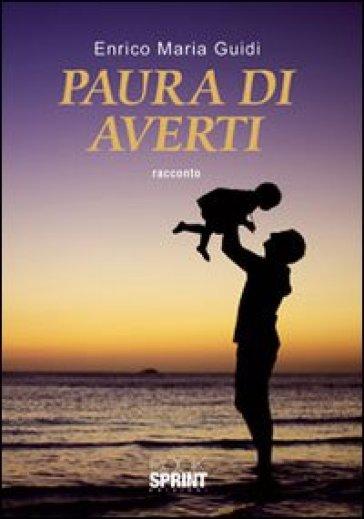 Paura di averti - Enrico Maria Guidi |