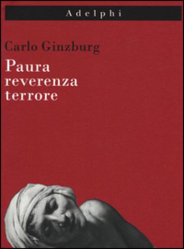 Paura, reverenza, terrore - Carlo Ginzburg |