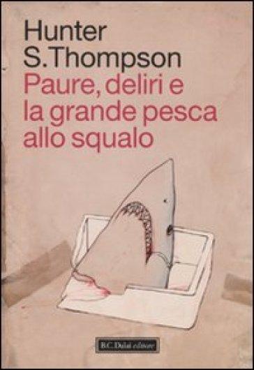 Paure, deliri e la grande pesca allo squalo - Hunter S. Thompson | Jonathanterrington.com
