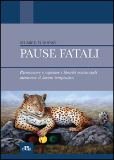 Pause fatali. Riconoscere e superare i blocchi esistenziali attraverso il lavoro terapeutico - Stuart C. Yudofsky | Thecosgala.com