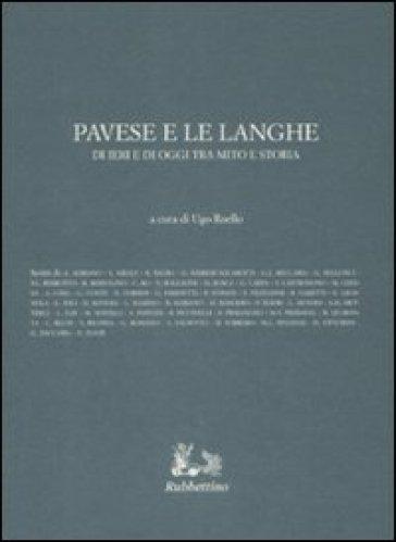 Pavese e le Langhe di ieri e di oggi tra mito e storia - U. Roello |