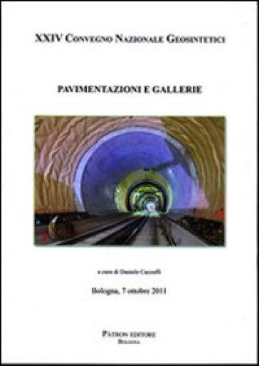 Pavimentazioni e gallerie. XXIV Convegno nazionale geosintetici - D. Cazzuffi | Thecosgala.com