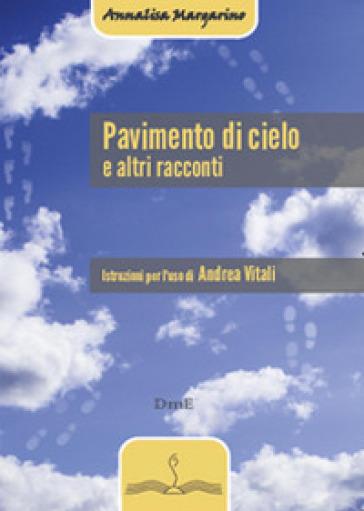 Pavimento di cielo e altri racconti - Annalisa Margarino | Kritjur.org