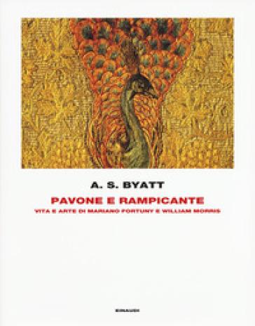 Pavone e rampicante. Vita e arte di Mariano Fortuny e William Morris - Antonia Susan Byatt |