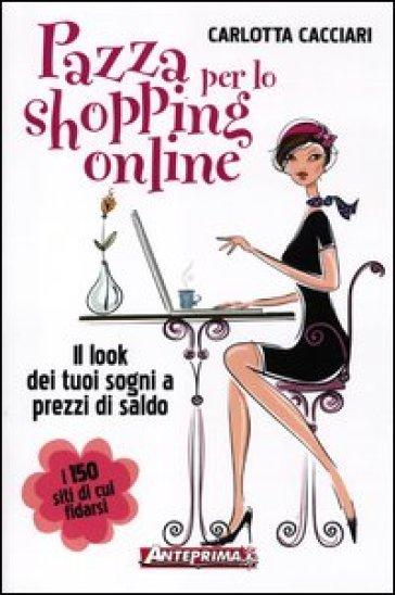 Pazza per lo shopping online. Il look dei tuoi sogni a prezzi di saldo - Carlotta Cacciari | Ericsfund.org