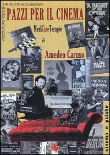 Pazzi per il cinema. MediCineTerapie - Amedeo Caruso | Thecosgala.com