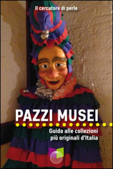 Pazzi musei guida alle collezioni più or - IL CERCATORE DI PERL |
