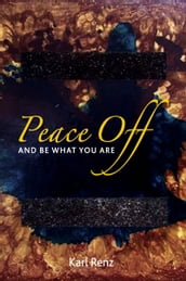 Peace Off: And Be What You Are
