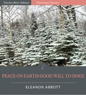 Peace on Earth, Good-Will to Dogs (Illustrated Edition)