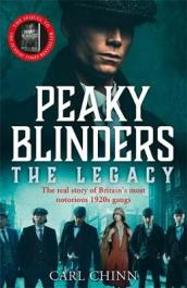 Peaky Blinders: The Legacy - The real story of Britain s most notorious 1920 s gangs