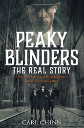 Peaky Blinders - The Real Story of Birmingham s most notorious gangs