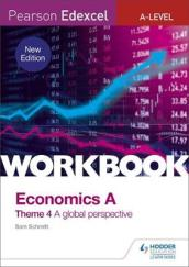 Pearson Edexcel A-Level Economics Theme 4 Workbook: A global perspective