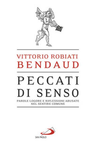 Peccati di senso. Parole logore e riflessioni abusate nel sentire comune - Vittorio Robiati Bendaud |