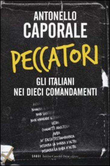 Peccatori. Gli italiani nei dieci comandamenti - Antonello Caporale   Rochesterscifianimecon.com