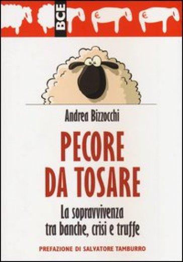Pecore da tosare. La sopravvivenza tra banche, crisi e truffe - Andrea Bizzocchi |