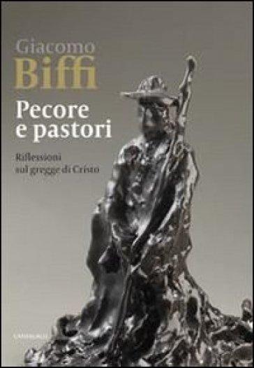 Pecore e pastori. Riflessioni sul gregge di Cristo - Giacomo Biffi |