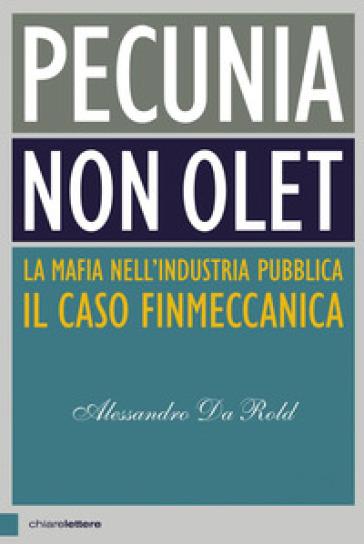 Pecunia non olet. La mafia nell'industria pubblica. Il caso Finmeccanica - Alessandro Da Rold | Thecosgala.com