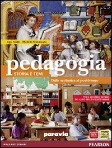 Pedagogia. Storia e temi. Dalla scolastica al positivismo. Per le Scuole superiori. Con espansione online - Ugo Avalle  