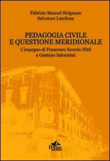 Pedagogia civile e questione meridionale. L'impegno di Francesco Saverio Nitti e Gaetano Salvemini - Fabrizio Manuel Sirignano |