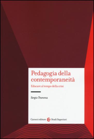 Pedagogia e contemporaneità. Educare al tempo della crisi - Sergio Tramma pdf epub