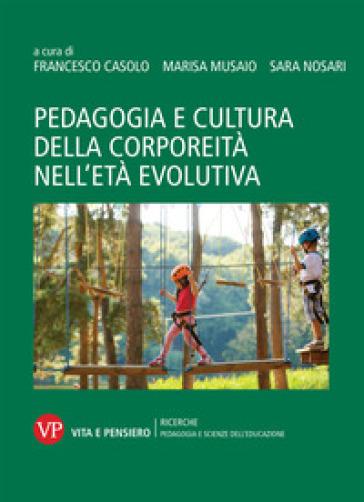 Pedagogia e cultura della corporeità nell'età evolutiva - F. Casolo pdf epub