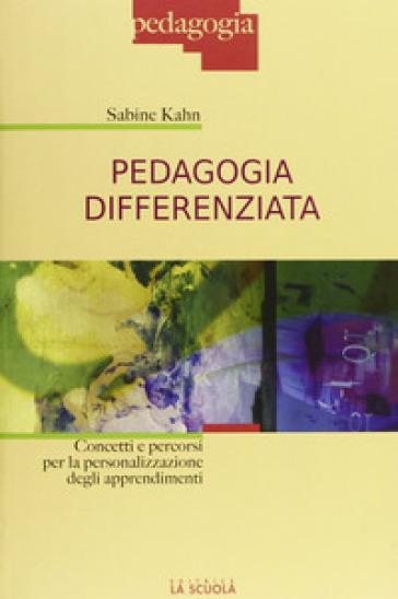 Pedagogia differenziata. Concetti e percorsi per la personalizzazione degli apprendimenti - Sabine Kahn | Thecosgala.com