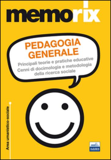 Pedagogia generale. Principali teorie e pratiche educative. Cenni di docimologia e metodologia della ricerca sociale - M. Salvatrice Elia |