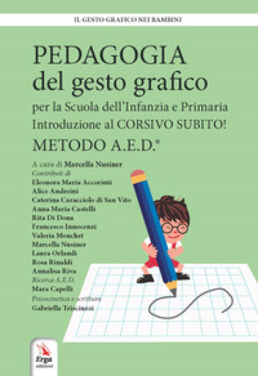 Pedagogia del gesto grafico per la Scuola dell'infanzia e primaria. Introduzione al Corsivo subito! Metodo A.E.D. - M. Nusiner | Thecosgala.com