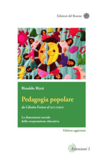 Pedagogia popolare. Da Célestin Freinet al Mce-Fimem. La dimensione sociale della cooperazione educativa - Rinaldo Rizzi |