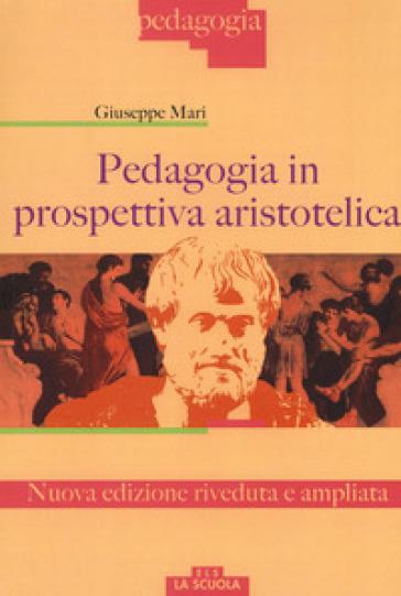 Pedagogia in prospettiva aristotelica - Giuseppe Mari | Ericsfund.org