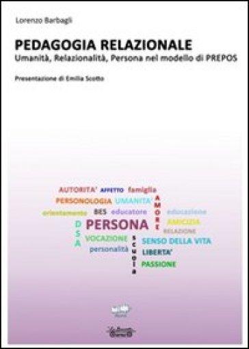 Pedagogia relazionale. Umanità, relazionalità, persona nel modello di Prepos - Lorenzo Barbagli | Rochesterscifianimecon.com