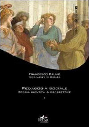 Pedagogia sociale. 1.Storia, identità, prospettive - Francesco Bruno   Rochesterscifianimecon.com