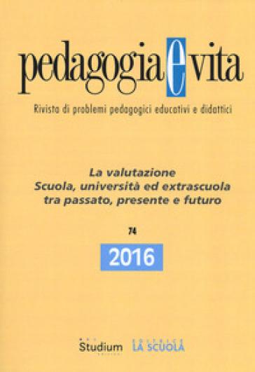 Pedagogia e vita (2016). 74: La valutazione. Scuola, università ed extrascuola tra passato, presente e futuro