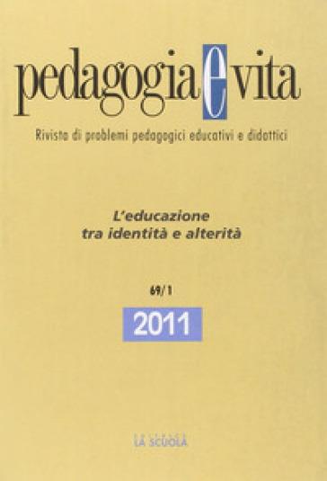 Pedagogia e vita. Annuario 2011. 1: L'educazione tra identità e alterità - N. Galli  