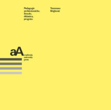 Pedagogie architettoniche. Scuola, didattica, progetto - Tommaso Brighenti   Rochesterscifianimecon.com
