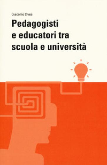 Pedagogisti e educatori tra scuola e università - Giacomo Cives   Thecosgala.com