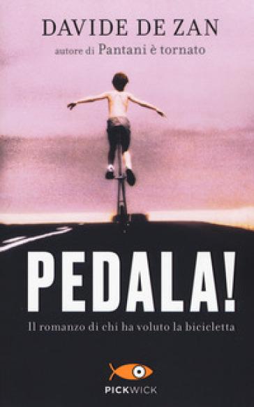 Pedala! Il romanzo di chi ha voluto la bicicletta - Davide De Zan |