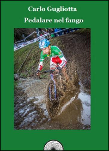 Pedalare nel fango. Il ciclocross raccontato dai suoi protagonisti