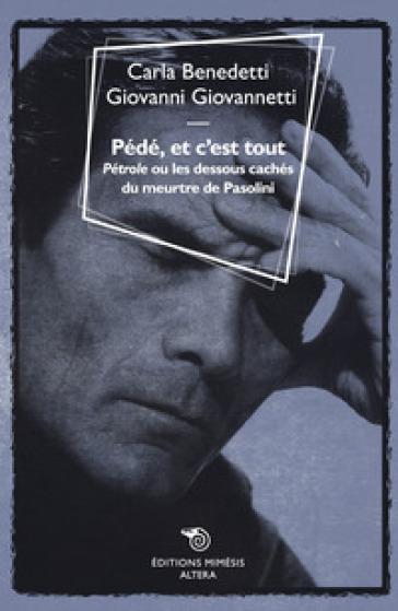 Pédé, et c'est tout. «Pétrole» ou le dessous cachés du meurtre de Pasolini - Carla Benedetti | Rochesterscifianimecon.com