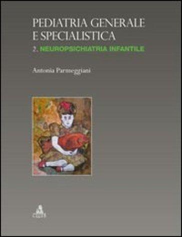 Pediatria generale e specialistica. 2.Neuropsichiatria infantile - Antonia Parmeggiani | Thecosgala.com