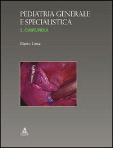 Pediatria generale e specialistica. Chirurgia. 1: Chirurgia - Mario Lima | Thecosgala.com
