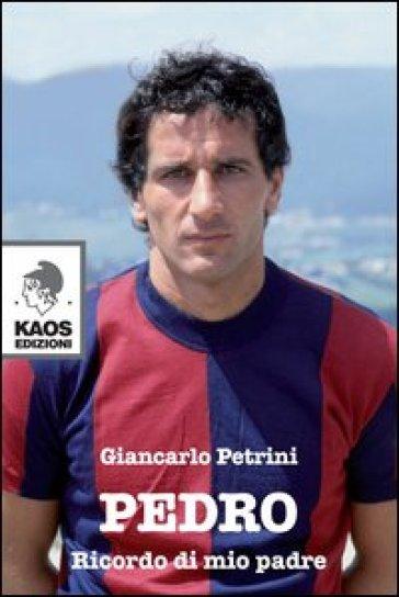 Pedro. Ricordo di mio padre - Giancarlo Petrini |
