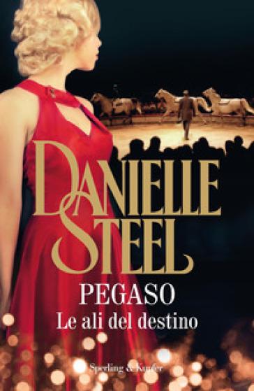 Pegaso. Le ali del destino - Danielle Steel |