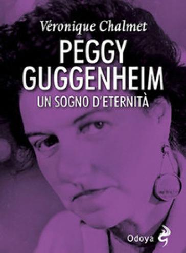 Peggy Guggenheim. Un sogno d'eternità - Veronique Chalmet pdf epub