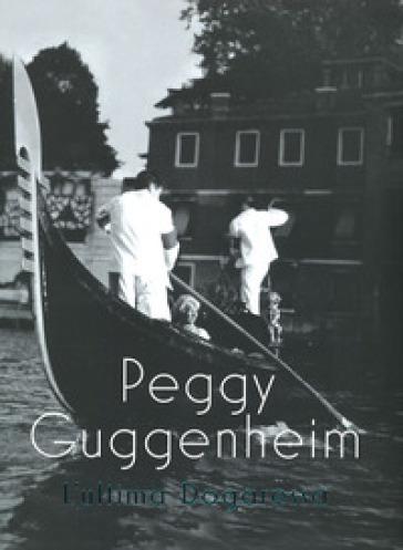 Peggy Guggenheim. L'ultima dogaressa. Catalogo della mostra (Venezia, 21 settembre 2019-27 gennaio 2020). Ediz. illustrata - K. P. B. Vail | Thecosgala.com