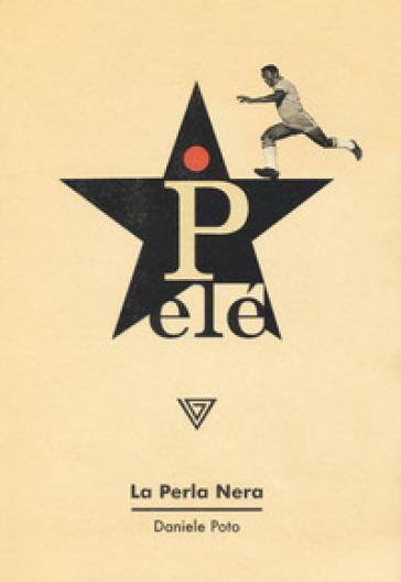 Pelé. La perla nera - Daniele Poto pdf epub