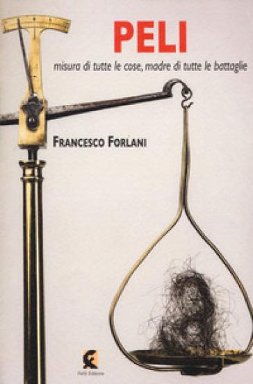 Peli misura di tutte le cose, madre di tutte le battaglie - Francesco Forlani | Kritjur.org