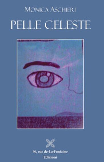 Pelle celeste - Monica Aschieri  