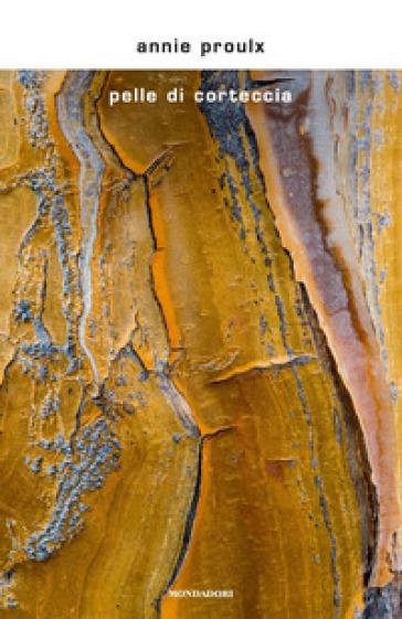 Pelle di corteccia - E. Annie Proulx | Rochesterscifianimecon.com